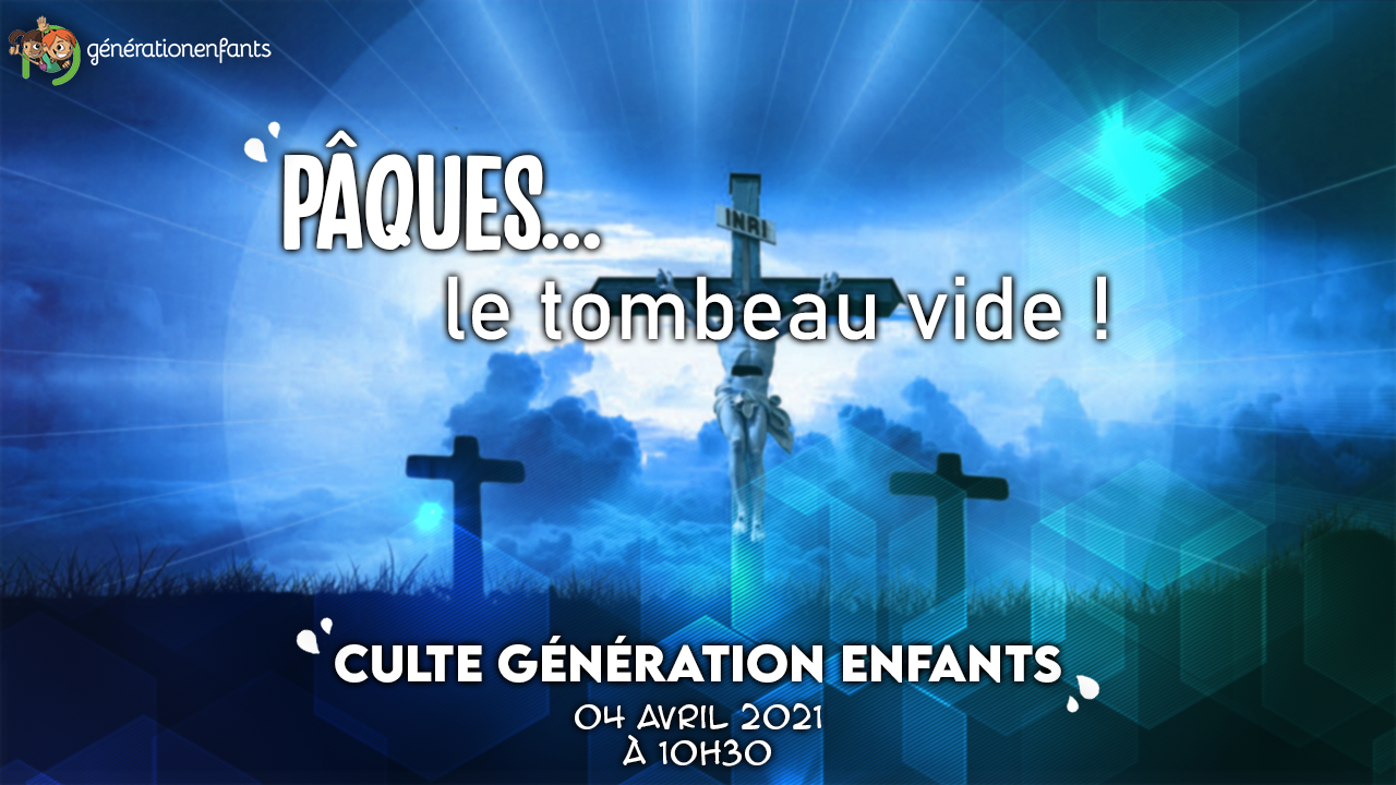 Culte Génération Enfants» Pâques… le tombeau vide ! «